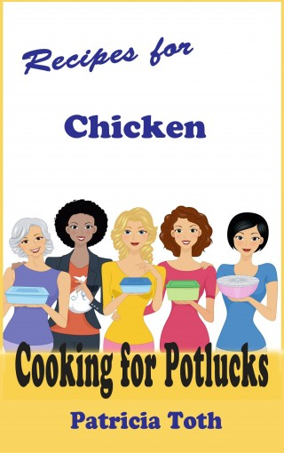 Recipes for Chicken (Cooking / Entertaining): Cooking for Potlucks by Patricia A Toth