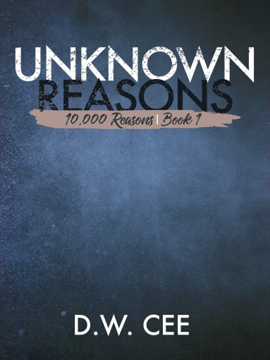 Unknown Reasons (10,000 Reasons Book 1) by D.W. Cee