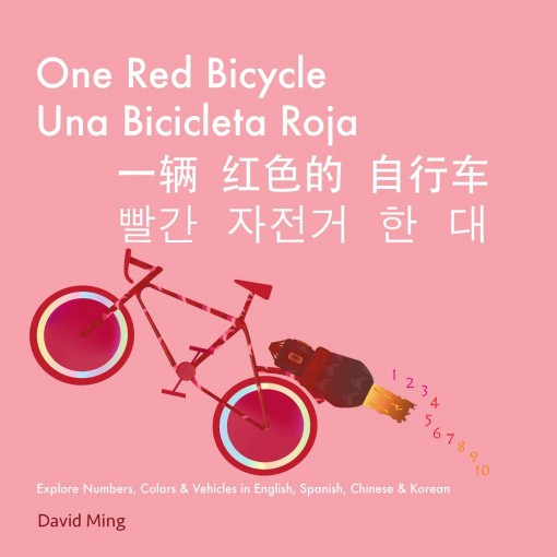 One Red Bicycle: Numbers, Colors, and Vehicles in English, Spanish, Chinese & Korean (English, Spanish, Chinese, Korean Multilingual Edition, Simplified … and Traditional Chinese Version Book 1) by David Ming