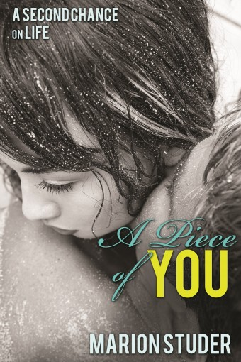 A Piece of You: A Second Chance on Life by Marion Studer