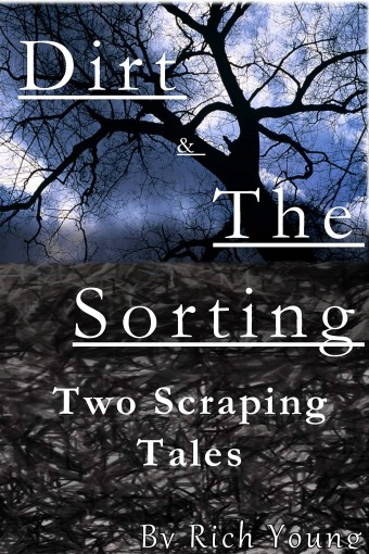Dirt & The Sorting: Two Scraping Tales by Rich Young