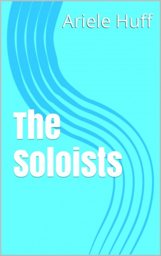 The Soloists by Ariele Huff