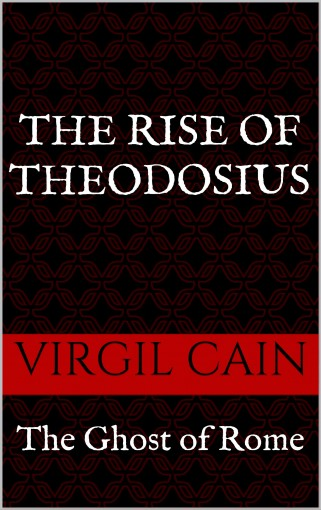The Ghost of Rome: The Rise of Theodosius by Virgil Cain