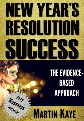 New Year's Resolution Success: The Evidence-Based Approach (Workbook Included) by Martin Kaye