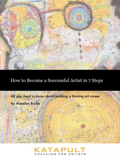 How to Become a Successful Artist in 7 Steps: All you need to know about building a thriving art career by Annelien Bruins