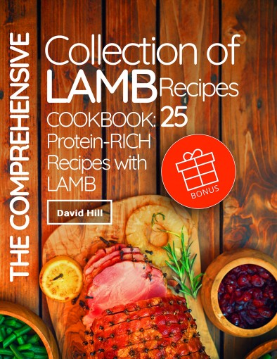 The comprehensive collection of lamb recipes. Cookbook: 25 protein-rich recipes with lamb. by David Hill