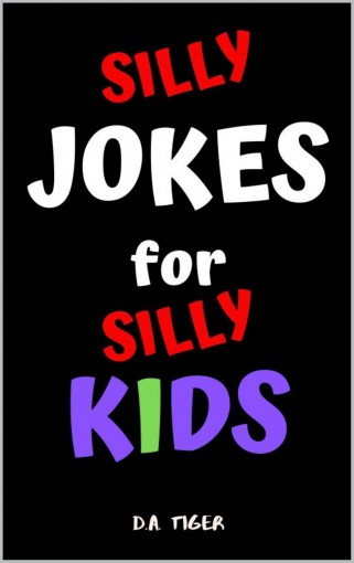 Silly Jokes for Silly Kids: Age 5-12 (Jokes for Kids Book 1) by D.A. Tiger
