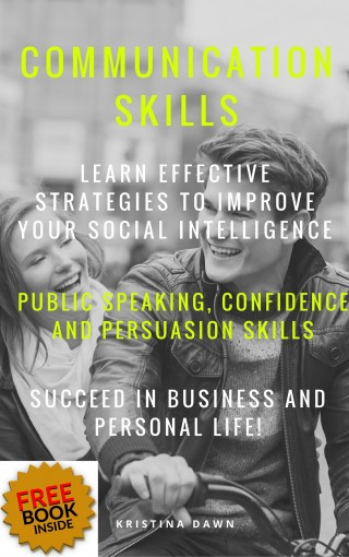 Communication: Communication Skills: Learn Effective Strategies Of Good Communication Skills, Public Speaking, Confidence  And Self-Esteem: Relationships, Mate Seeking by Kristina Dawn