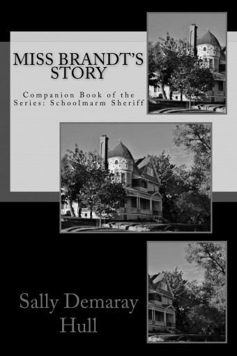Miss Brandt's Story (Schoolmarm Sheriff Book 4) by Sally Hull