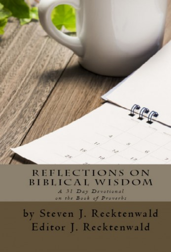 Reflections on Biblical Wisdom: A 31 Day Devotional on the Book of Proverbs by Steven J. Recktenwald