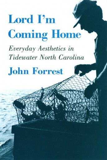 Lord I'm Coming Home: Everyday Aesthetics in Tidewater North Carolina (The Anthropology of Contemporary Issues) by John Forrest