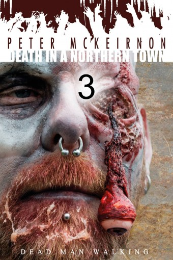 Death in a Northern Town 3: Dead Man Walking by Peter Mckeirnon