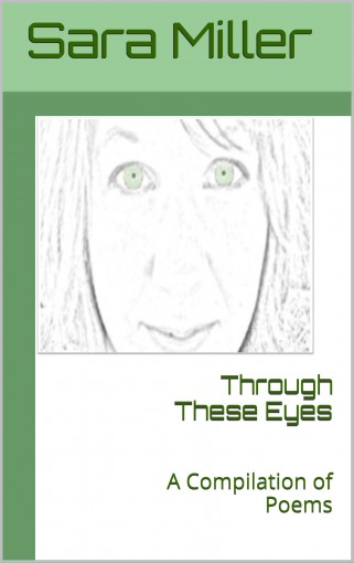 Through These Eyes: A Compilation of Poems by Sara Miller