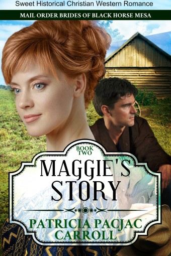 Maggie's Story: Sweet Historical Christian Western Romance (Mail Order Brides of Black Horse Mesa Book 2) by Patricia PacJac Carroll