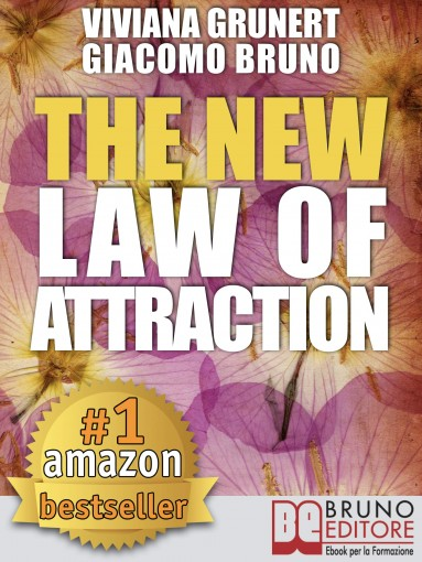 The New Law of Attraction: How to Practice the Law of Attraction and Transform Your Dreams into Concrete and Realizable Goals by Viviana Grunert