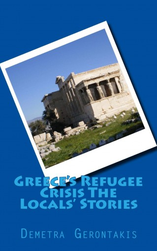 Greece's Refugee Crisis The Locals' Stories by Demetra Gerontakis