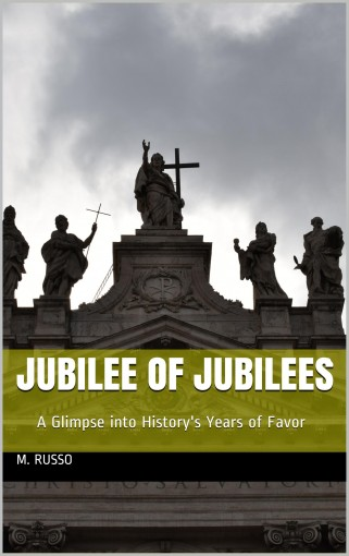 Jubilee of Jubilees: A Glimpse into History's Years of Favor (The Trumpet Never Rests) by M. RUSSO