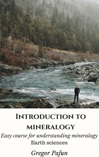 Introduction to mineralogy: Easy course for understanding mineralogy (Earth sciences) by Gregor Pafun