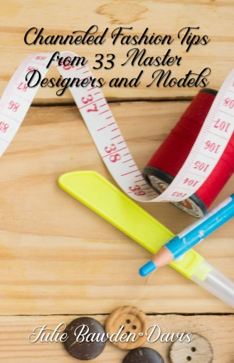 Channeled Fashion Tips from 33 Master Designers and Models (The Channeled Masters Series Book 4) by Julie Bawden-Davis