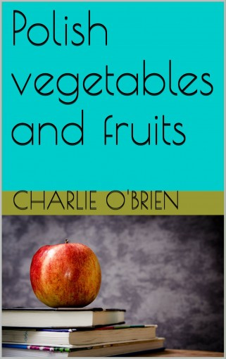 Polish vegetables and fruits by Charlie O'Brien