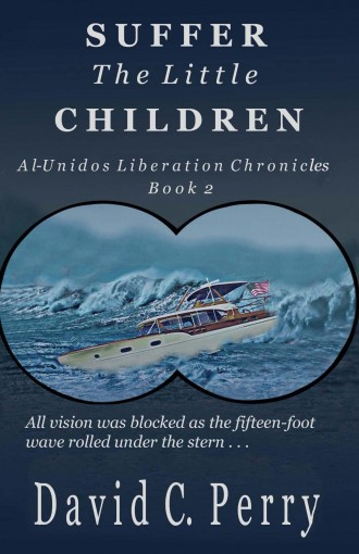 Suffer the Little Children: Al-Unidos Liberation Chronicles Book 2 by David Perry