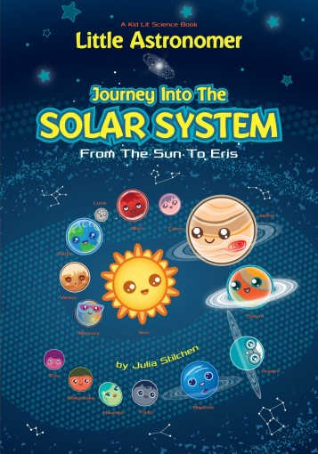 Little Astronomer: Journey Into The Solar System: From The Sun To Eris (Kid Lit Science Book 1) by Julia Stilchen