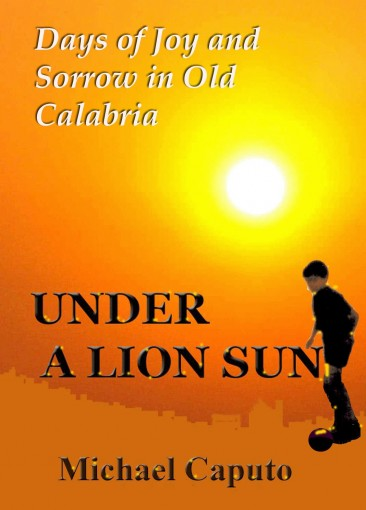 Under a Lion Sun: Days of Joy and Sorrow in Old Calabria by Michael Caputo