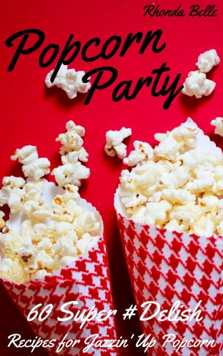 Popcorn Party: 60 #Delish Popcorn Recipes (60 Super Recipes Book 13) by Rhonda Belle
