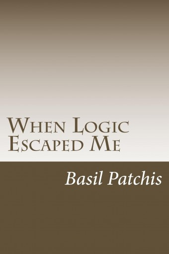 When Logic Escaped Me: The chaotic world of alcohol and drug use by Basil Patchis