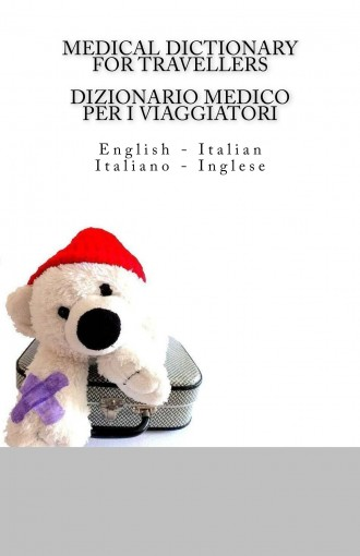 MEDICAL DICTIONARY FOR TRAVELLERS: English – Italian / DIZIONARIO MEDICO PER I  VIAGGIATORI: Italiano – Inglese by Edita Ciglenecki