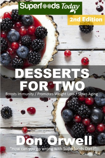 Desserts for Two: Over 50 Quick & Easy Gluten Free Low Cholesterol Whole Foods Recipes full of Antioxidants & Phytochemicals (Natural Weight Loss Transformation Book 57) by Don Orwell