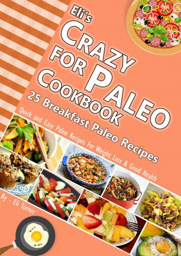 Eli's Crazy for Paleo Cookbook :: 25 Breakfast Paleo Recipes for Weight Loss: Quick and Easy Recipes for Good Health by Eli Turner