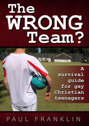 The Wrong Team?: A Survival Guide for Gay Christian Teenagers by Paul Franklin