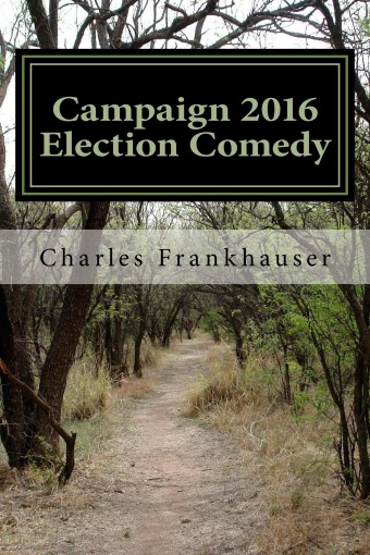 Campaign 2016 Election Comedy by Charles Frankhauser