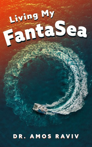 Living my FantaSea: A Special Journey Around The World With a Catamaran, Travel Memoir by Dr. Amos Raviv