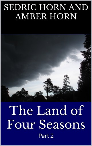 The Land of Four Seasons: Part 2 by Sedric Horn and Amber Horn