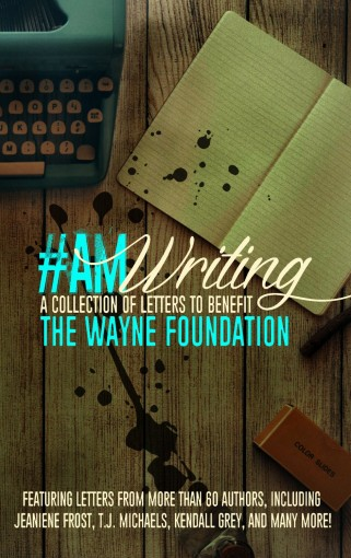 #AmWriting: A Collection of Letters to Benefit The Wayne Foundation by Pamela K. Kinney