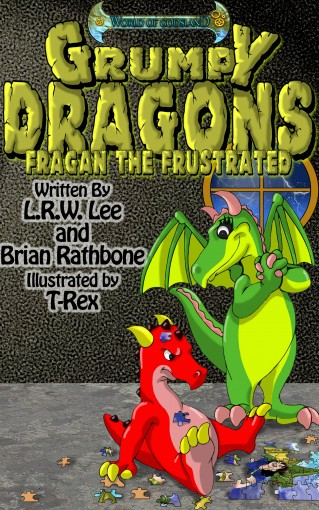 Grumpy Dragons – Fragan the Frustrated: Teaching Kids How to Cope with Frustration by LRW Lee