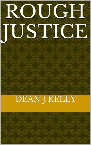 Rough Justice by DEAN J KELLY