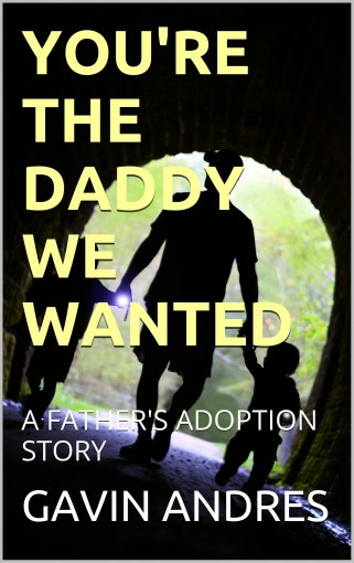 You're The Daddy We Wanted: A Father's Adoption Story by GAVIN ANDRES