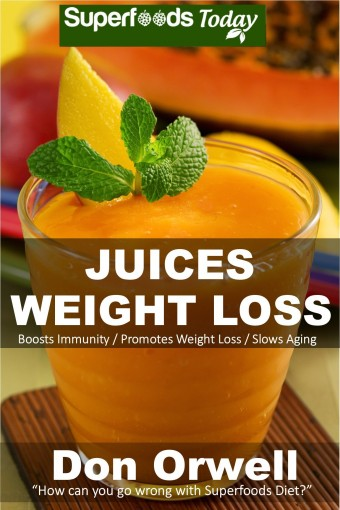 Juices Weight Loss: 75+ Juices for Weight Loss: Heart Healthy Cooking, Juices Recipes, Juicer Recipes Book, Juice Recipes, Gluten Free, Juice Fasting, … diet-juicing recipes weight loss Book 50) by Don Orwell