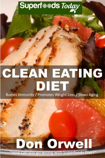 Clean Eating Diet: 100+ Recipes for Weight Maintenance Diet, Wheat Free Diet, Heart Healthy Diet, Whole Foods Diet,Antioxidants & Phytochemicals, Clean … – weight loss meal plans Book 107) by Don Orwell