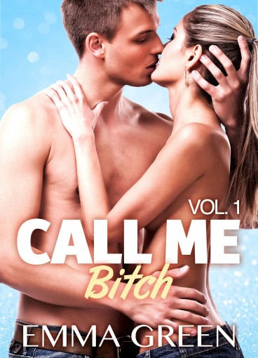 Call me Bitch – Vol. 1 by Emma Green