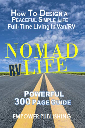 Nomad Life: RV Life  – Living Full-Time in a Van or RV. A Powerful 300 Page Guide. How to Design a Peaceful Simple Life. by Empower Publishing