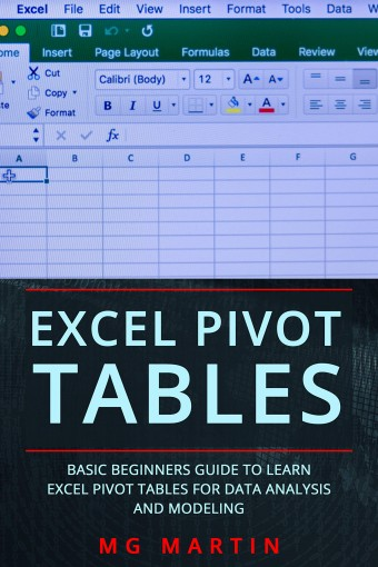 Excel Pivot Tables: Basic Beginners Guide to Learn Excel Pivot Tables for Data Analysis and Modeling by MG  Martin