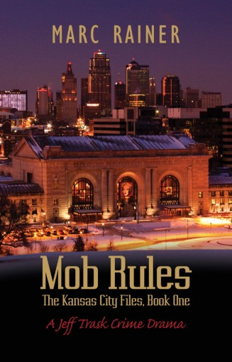Mob Rules: A Jeff Trask Crime Drama; Book One of the Kansas City Files (The Jeff Trask Kansas City Files 1) by Marc Rainer