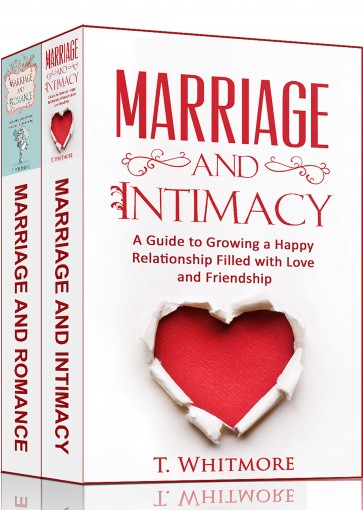 Relationship Improvement: 2 Manuscripts – Marriage and Romance, Marriage and Intimacy by T Whitmore