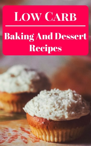 Low Carb Dessert Recipes: Delicious And Healthy Low Carb Baking Recipes by Jennifer Walker