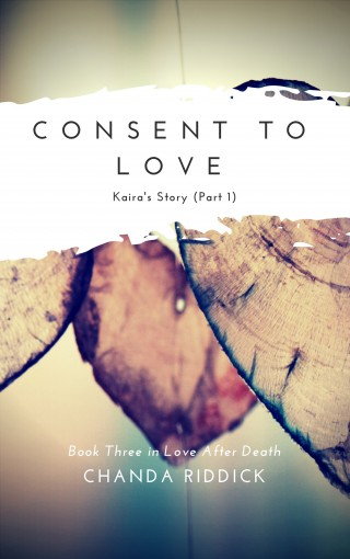 Consent to Love: Kaira's Story (Part 1) (Love After Death Book 3) by Chanda Riddick