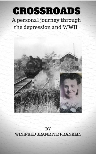 CROSSROADS: A personal journey through the depression years and WWII by Winifred Franklin